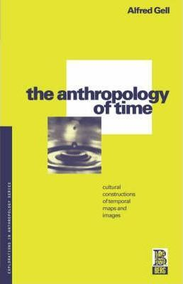 Influential books #78 The Anthropology of Time : Cultural Constructions of Temporal Maps and Images by Alfred Gell